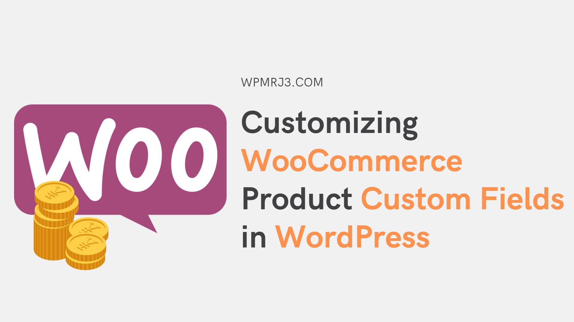 Customizing WooCommerce Product Custom Fields in WordPress